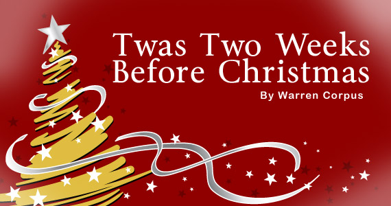 by popular demand and better late than never twas two weeks before christmas by warren corpus originally published by adbumb on december 8 2004